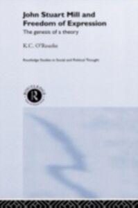 Foto Cover di John Stuart Mill and Freedom of Expression, Ebook inglese di K.C. O'Rourke, edito da Taylor and Francis