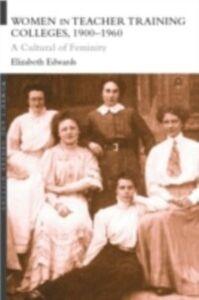 Ebook in inglese Women in Teacher Training Colleges, 1900-1960 Edwards, Elizabeth