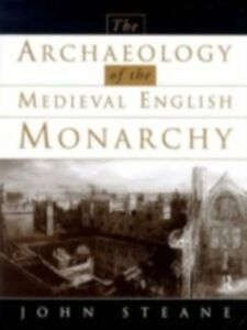 Ebook in inglese Archaeology of the Medieval English Monarchy Steane, John