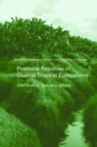 Foto Cover di Pesticide Residues in Coastal Tropical Ecosystems, Ebook inglese di  edito da CRC Press