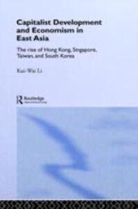 Foto Cover di Capitalist Development and Economism in East Asia, Ebook inglese di Kui-Wai Li, edito da Taylor and Francis