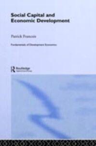 Foto Cover di Social Capital and Economic Development, Ebook inglese di Patrick Francois, edito da Taylor and Francis