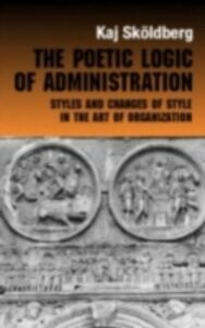 Foto Cover di Poetic Logic of Administration, Ebook inglese di Kaj Skoldberg, edito da Taylor and Francis