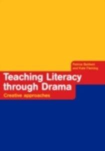 Foto Cover di Teaching Literacy through Drama, Ebook inglese di Patrice Baldwin,Kate Fleming, edito da Taylor and Francis