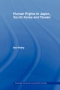 Foto Cover di Human Rights in Japan, South Korea and Taiwan, Ebook inglese di Ian Neary, edito da Taylor and Francis