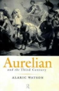 Ebook in inglese Aurelian and the Third Century Watson, Alaric