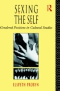 Foto Cover di Sexing the Self, Ebook inglese di Elspeth Probyn, edito da Taylor and Francis