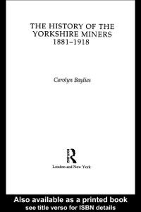 Ebook in inglese History of the Yorkshire Miners 1881-1918 Baylies, Carolyn