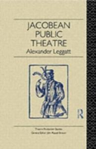 Ebook in inglese Jacobean Public Theatre Leggatt, Alexander