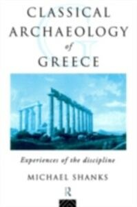 Ebook in inglese Classical Archaeology of Greece Shanks, Michael