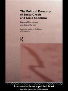 Ebook in inglese The Political Economy of Social Credit and Guild Socialism Burkitt, Brian , Hutchinson, Frances