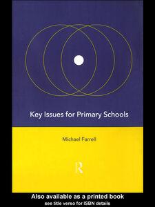 Foto Cover di Key Issues for Primary Schools, Ebook inglese di Michael Farrell, edito da