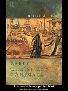 Ebook in inglese Early Christians and Animals Grant, Robert M.