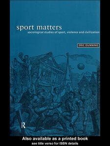 Foto Cover di Sport Matters, Ebook inglese di Eric Dunning, edito da