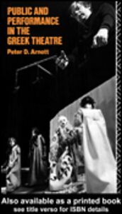 Foto Cover di Public and Performance in the Greek Theatre, Ebook inglese di Peter D. Arnott, edito da