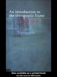 Foto Cover di An Introduction to the Therapeutic Frame, Ebook inglese di Anne Gray, edito da