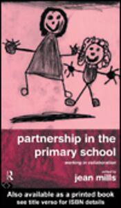 Ebook in inglese Partnership in the Primary School Mills, Jean