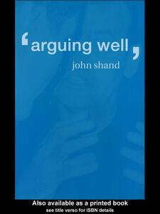 Ebook in inglese Arguing Well Shand, John