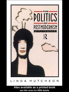 Ebook in inglese The Politics of Postmodernism Hutcheon, Linda