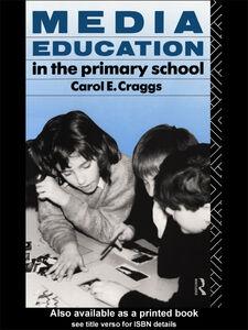 Foto Cover di Media Education in the Primary School, Ebook inglese di Carol Craggs, edito da