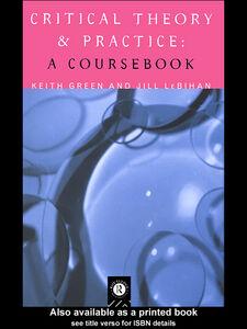 Foto Cover di Critical Theory and Practice, Ebook inglese di Keith Green,Jill Le Bihan, edito da