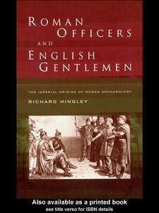 Ebook in inglese Roman Officers and English Gentlemen Hingley, Richard