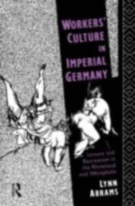 Ebook in inglese Workers' Culture in Imperial Germany Abrams, Lynn