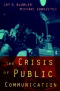 Ebook in inglese Crisis of Public Communication Blumler, Jay , Gurevitch, Michael