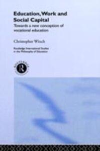 Foto Cover di Education, Work and Social Capital, Ebook inglese di Christopher Winch, edito da Taylor and Francis