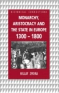 Ebook in inglese Monarchy, Aristocracy and State in Europe 1300-1800 Zmora, Hillay