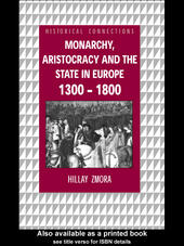 Monarchy, Aristocracy and State in Europe 1300-1800