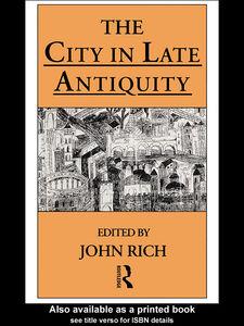 Foto Cover di The City in Late Antiquity, Ebook inglese di John Rich, edito da