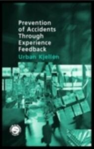 Ebook in inglese Prevention of Accidents Through Experience Feedback Kjellen, Urban