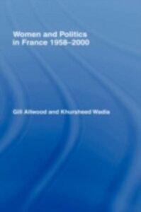 Ebook in inglese Women and Politics in France 1958-2000 Allwood, Dr Gill , Allwood, Gill , Wadia, Dr Khursheed , Wadia, Khursheed
