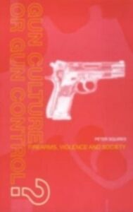 Ebook in inglese Gun Culture or Gun Control? Squires, Peter