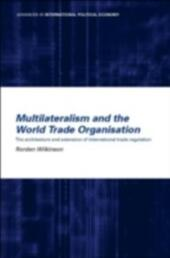 Multilateralism and the World Trade Organisation