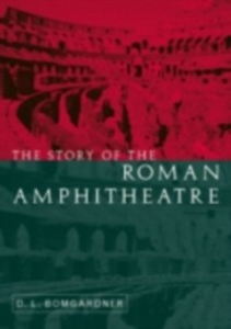 Ebook in inglese Story of the Roman Amphitheatre Bomgardner, D. L.