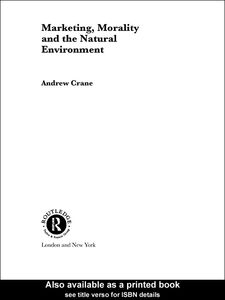 Ebook in inglese Marketing, Morality and the Natural Environment Crane, Andrew