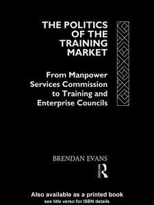 Foto Cover di The Politics of the Training Market, Ebook inglese di Brendan Evans, edito da