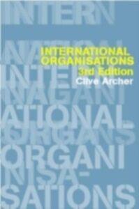 Foto Cover di International Organisations, Ebook inglese di Clive Archer, edito da Taylor and Francis
