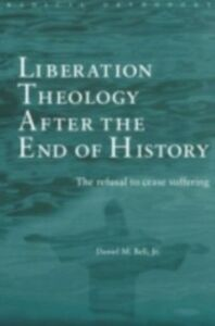 Foto Cover di Liberation Theology after the End of History, Ebook inglese di Daniel Bell, edito da Taylor and Francis