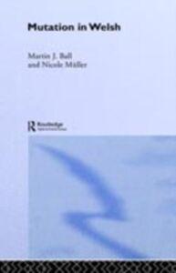 Foto Cover di Mutation in Welsh, Ebook inglese di Martin J. Ball,Nicole Muller, edito da Taylor and Francis