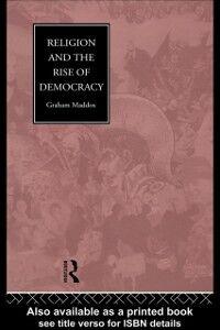 Foto Cover di Religion and the Rise of Democracy, Ebook inglese di Graham Maddox, edito da Taylor and Francis