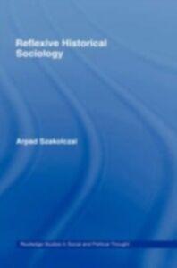 Ebook in inglese Reflexive Historical Sociology Szakolczai, Arpad