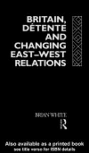 Ebook in inglese Britain, Detente and Changing East-West Relations White, Brian