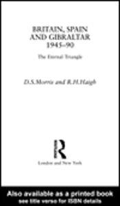 Ebook in inglese Britain, Spain and Gibraltar 1945-1990 Haigh, R. H. , Morris, D. S.