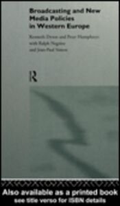 Ebook in inglese Broadcasting and New Media Policies in Western Europe Dyson, Kenneth , Humphreys, Peter , Negrine, Ralph