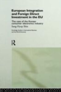 Ebook in inglese European Integration and Foreign Direct Investment in the EU Yang-Sup, Shin