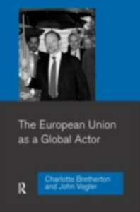Ebook in inglese European Union as a Global Actor Bretherton, Charlotte , Vogler, John