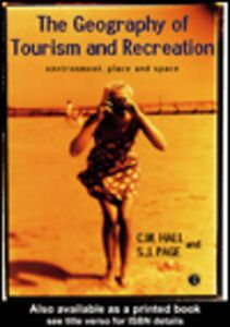 Ebook in inglese The Geography of Tourism and Recreation Hall, C. Michael , Page, Stephen J.